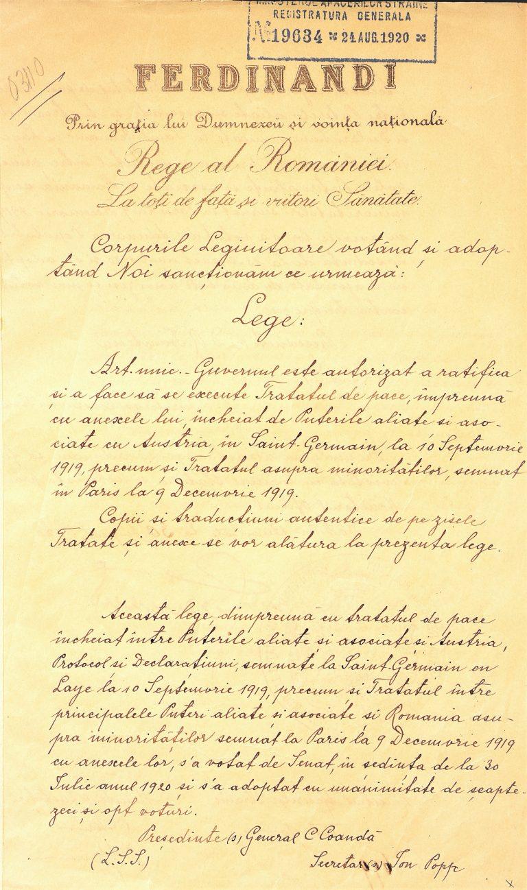 3.Lege din 30 august 1920 prin care, după votarea de către Corpurile legiuitoare, regele Ferdinand I  cere guvernului să pună în aplicare Tratatul de pace încheiat  între Puterile Aliate și Asociate și Austria, la Saint Germaine en Laye la 10 septembrie 1919 și Tratatul asupra minorităților semnat la Paris la 9 decembrie 1919